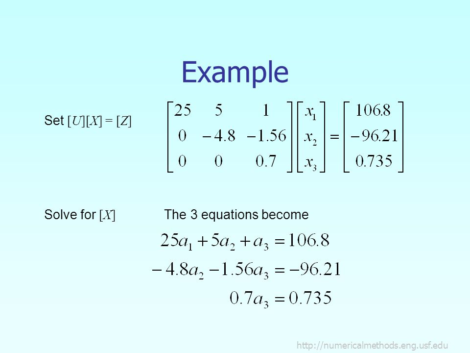 Example Set [U][X] = [Z] Solve for [X] The 3 equations become