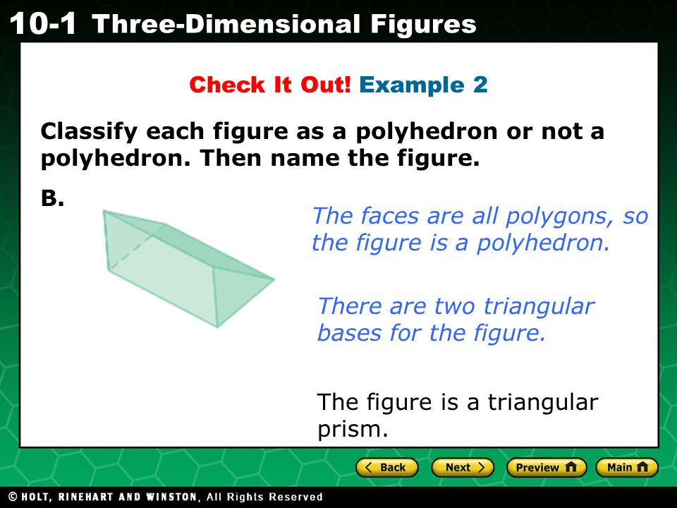 Check It Out! Example 2 Classify each figure as a polyhedron or not a polyhedron. Then name the figure.