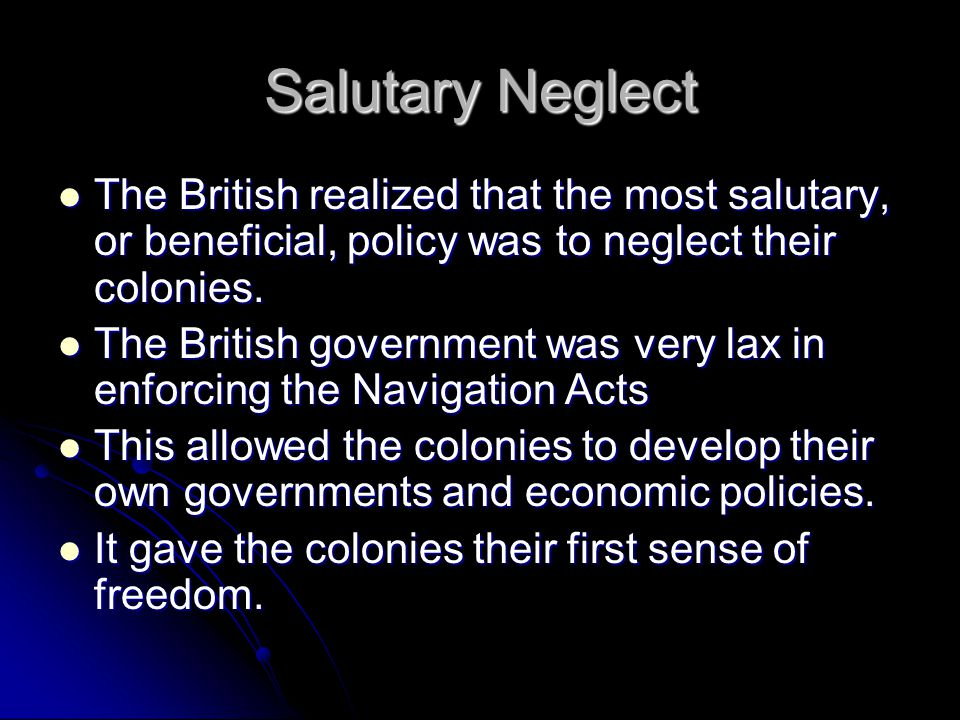 in what ways did britain policies of salutary neglect affect american society To what extent did the american revolution fundamentally change american society in your answer be sure to address the political • salutary neglect • second continental congress • thomas jefferson in what ways did british imperial policies between 1763 and.