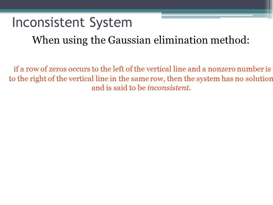 When using the Gaussian elimination method: