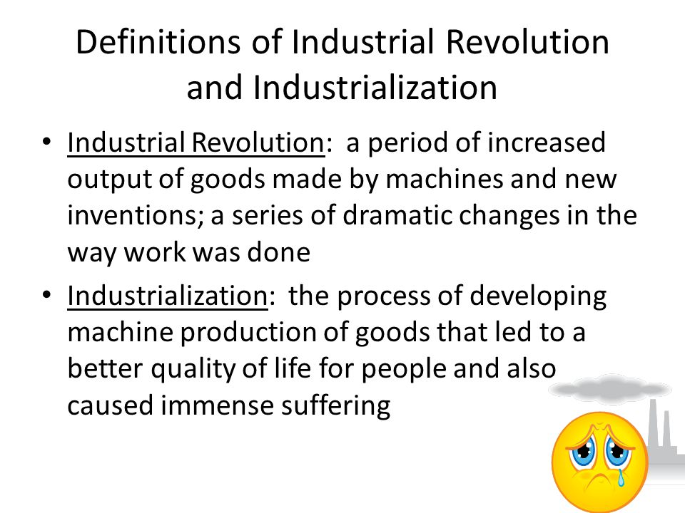 the production of goods during the industrial revolution Before the industrial revolution, agriculture workers labored six days a week, from sun up to sun down, just to keep their crops growing 1 certain seasons were more demanding than others, specifically the plowing and harvest seasons 2 because of the intensity and necessity of agricultural labor, it was the largest employment source in europe 3 men, women and children worked side by side to.