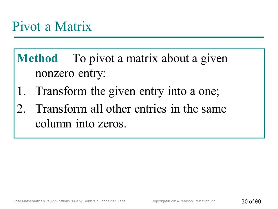 Pivot a Matrix Method To pivot a matrix about a given nonzero entry: