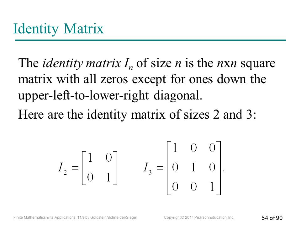 Identity Matrix The identity matrix In of size n is the nxn square matrix with all zeros except for ones down the upper-left-to-lower-right diagonal.