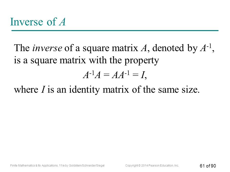 Inverse of A The inverse of a square matrix A, denoted by A-1, is a square matrix with the property.