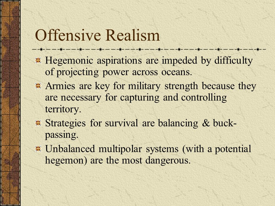 offensive realism The realism in world war i politics essay print reference this  offensive realists agree with the argument that states should look for opportunities.