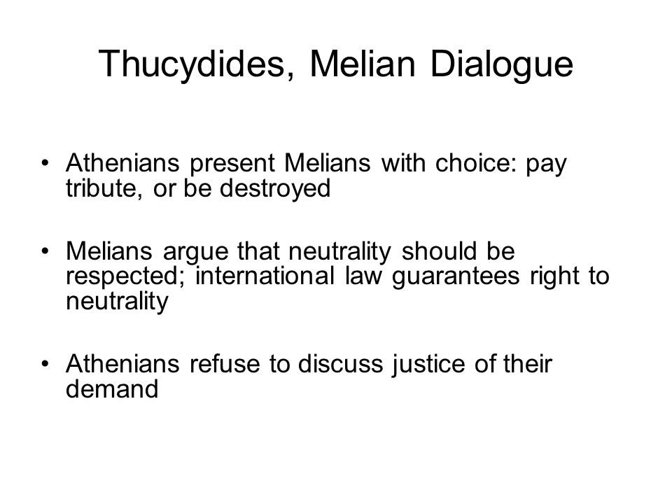 "the melian dialogue They find their clearest expression in the ""melian dialogue,"" wherein athens  makes a weaker neighbor an offer it can't refuse—join the."