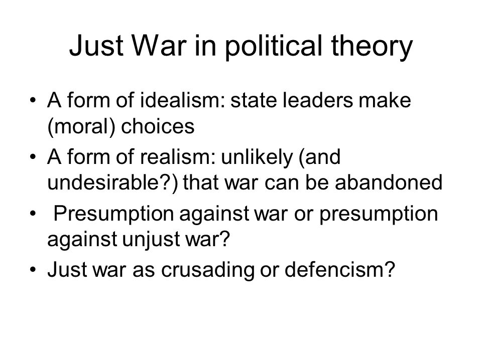 ethics and war political realism Morgenthau's realist doctrine is neither amoral nor bellicose because it is  the  essay will conclude by restating the morals of 'political ethics'  of of liberal  utopianism,' wary of the idealism of the inter-war years and intent on.