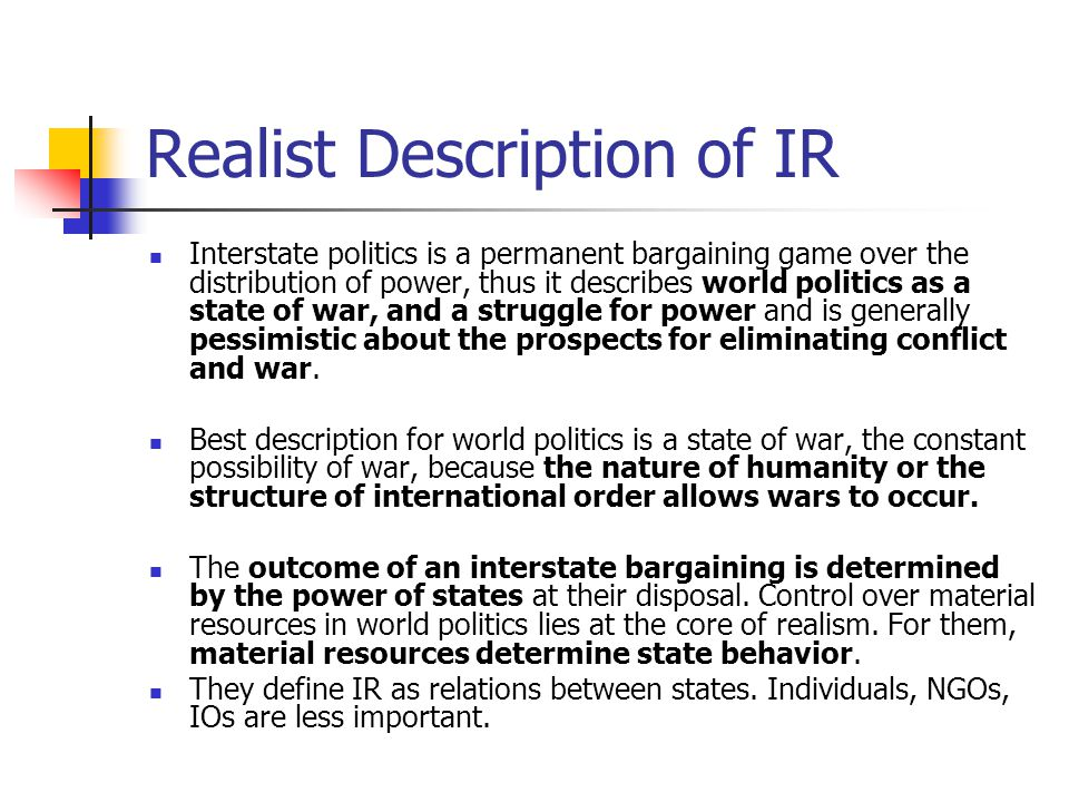 ir realism Understanding ir theories i: realism v liberalism powerpoint files i introduction: when thinking about how the world works ir scholars usually subscribe to one of two dominant theories, realism or liberalism.