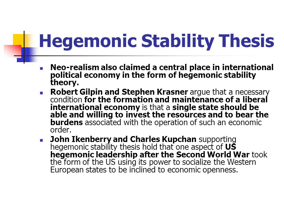 hegemonic stability thesis Hegemonic stability theory thus cannot explain the formation and growth   3chapter 3 describes how the thesis will apply hegemonic stability.