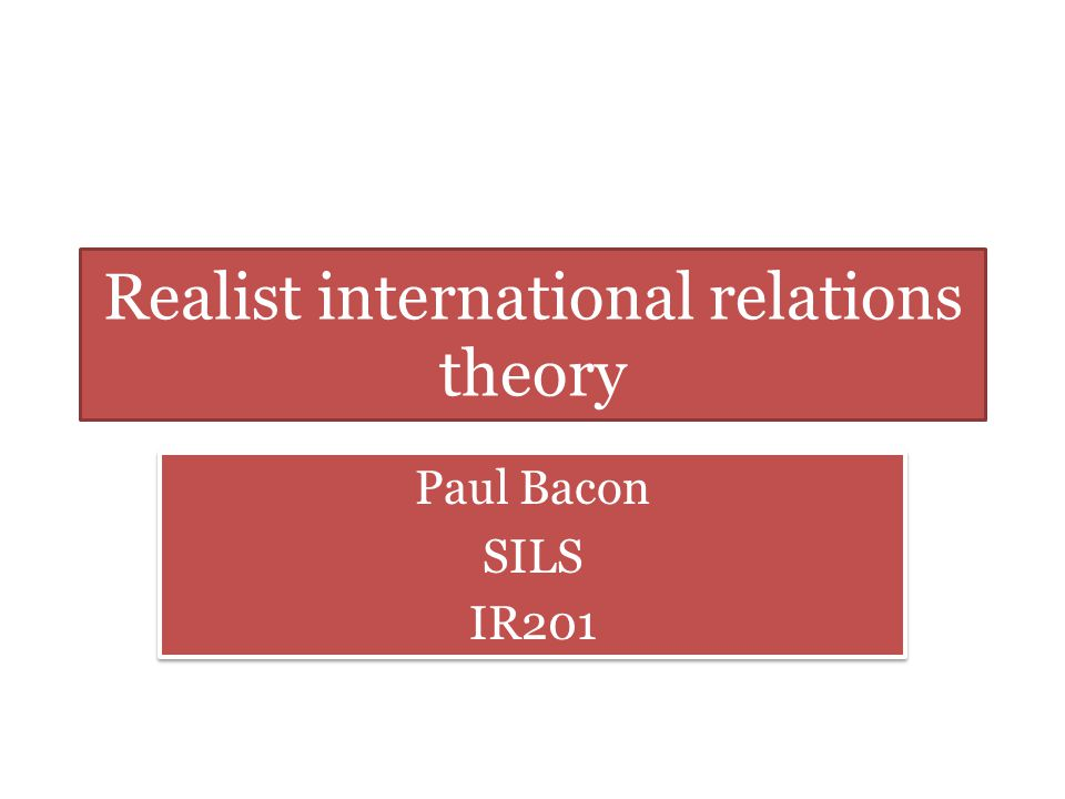 realist theory of international relations Liberalism and realism are two of the most important theories in the field of  international relations they are different from one another in a number of ways.
