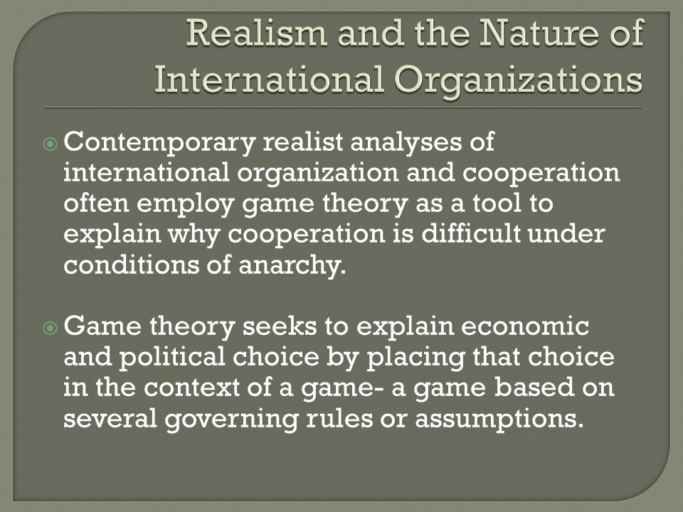 international institutions and realism Realism, anarchy and cooperation shameem ahmad mir m phil student unto this last (1862) abstract realism starts with states as the primary actors in the international system anarchy is the ordering for international cooperation and of the capabilities of international institutions.