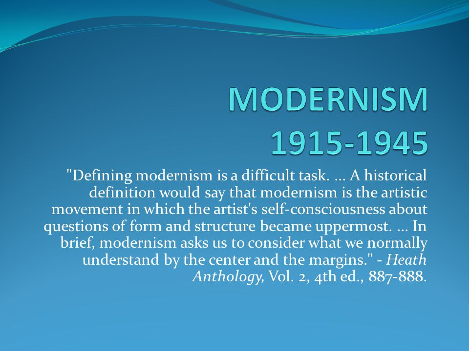 Modernism Defining Modernism Is A Difficult Task A Historical Definition Would Say That Modernism Is The Artistic Movement In Which The Ppt Video Online Download