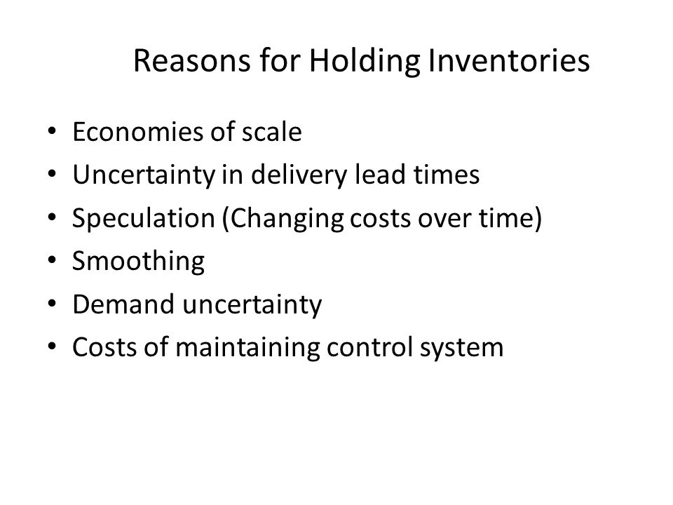 reasons for holding inventories The reasons for holding inventories can vary from case to case basis good inventory management is advantageous in terms of price management:.