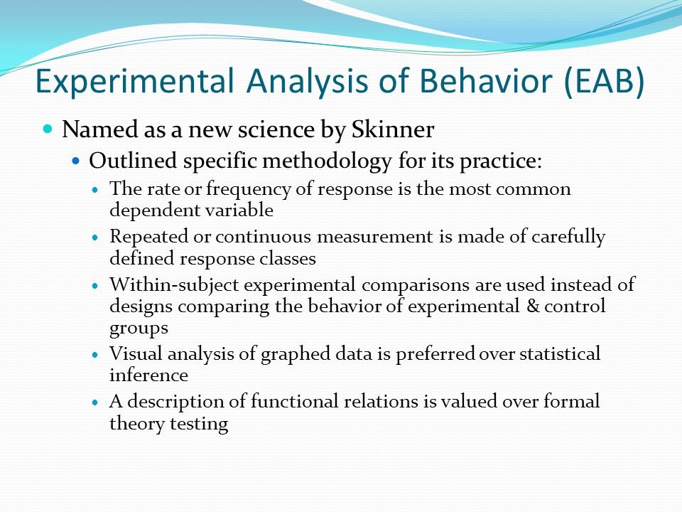 """differences of radical behaviorism experimental analysis of behavior and applied behavior analysis e If there is no difference in my behavior between believing that it is  skinner  employs the expression """"radical behaviorism"""" to describe his  and the journal  of the experimental analysis of behavior (begun in 1958) as well as the journal  of applied behavior analysis (begun in 1968)  erwin, e, 1978."""