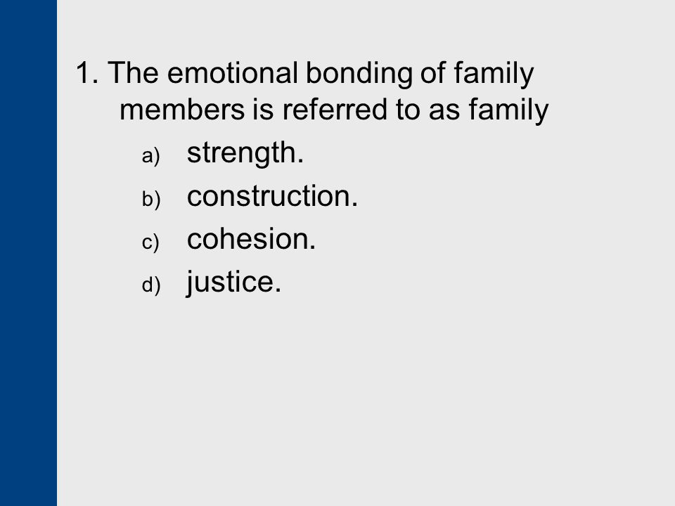 1. The emotional bonding of family members is referred to as family