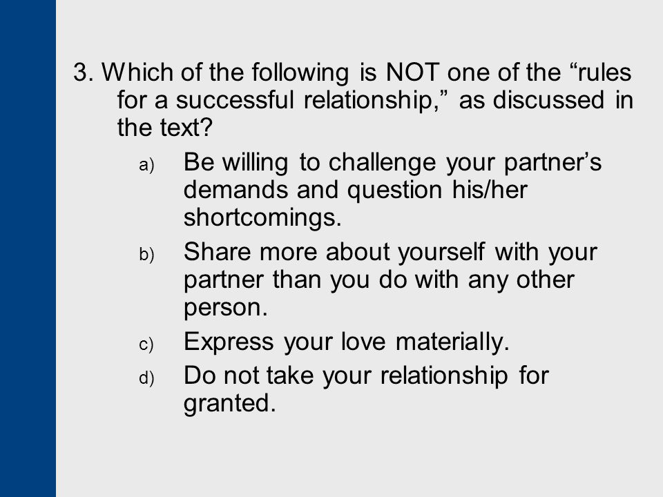 3. Which of the following is NOT one of the rules for a successful relationship, as discussed in the text