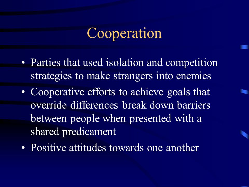 Cooperation Parties that used isolation and competition strategies to make strangers into enemies.