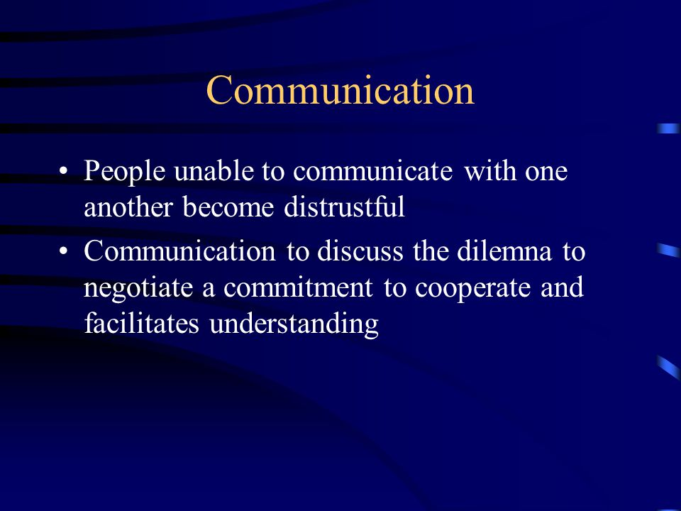 Communication People unable to communicate with one another become distrustful.