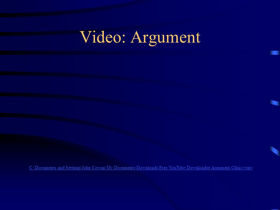 Video: Argument C:\Documents and Settings\John Cowan\My Documents\Downloads\Free YouTube Downloader\Argument Clinic.wmv.