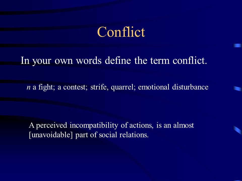 Conflict In your own words define the term conflict.