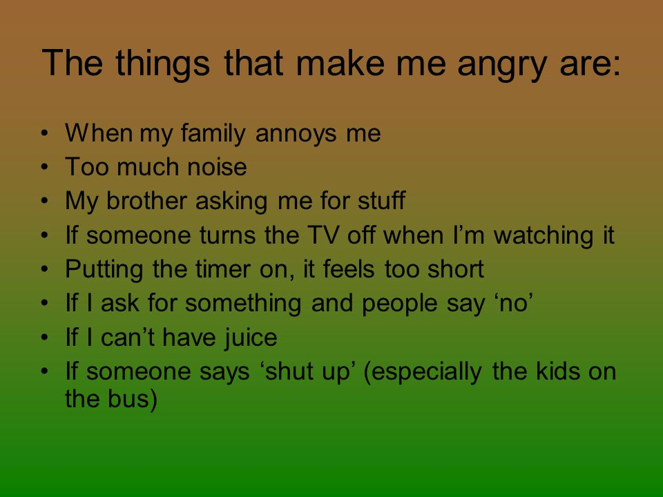 things that make me angry Stop anger - the hidden anxiety emotion  something that people feel they need in order to be angry  simply because their anxieties have started to make them.