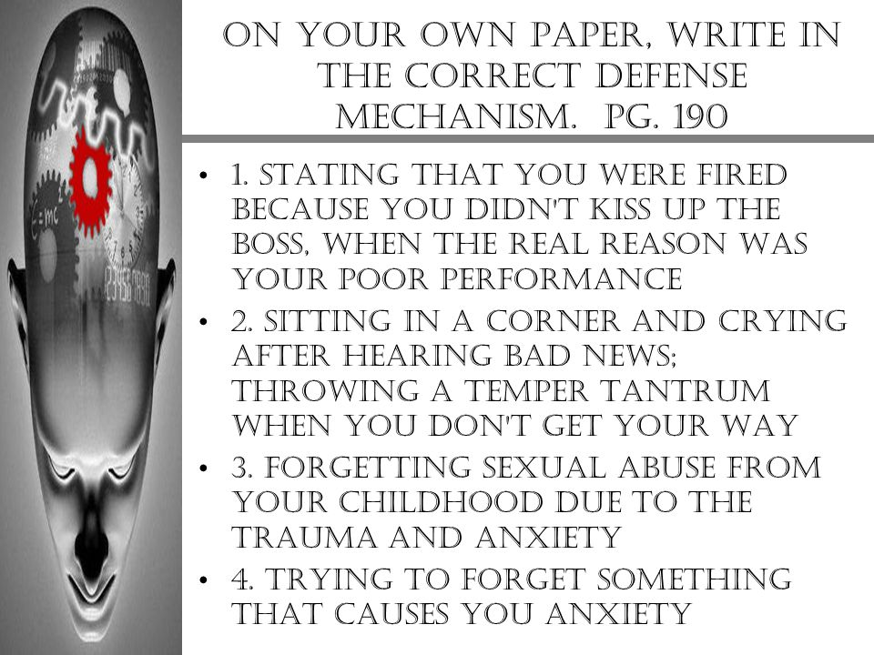 On your own paper, write in the correct defense mechanism. Pg. 190