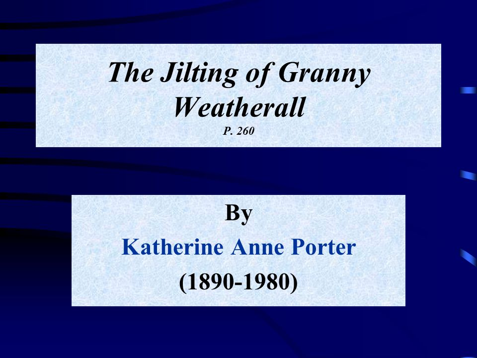 the jilting of granny weatherall essay Check out our top free essays on jilting of granny weatherall to help you write your own essay.