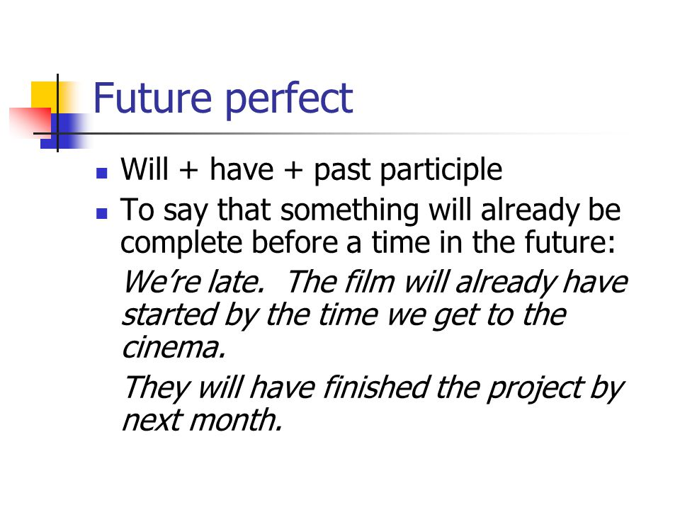 Future perfect Will + have + past participle