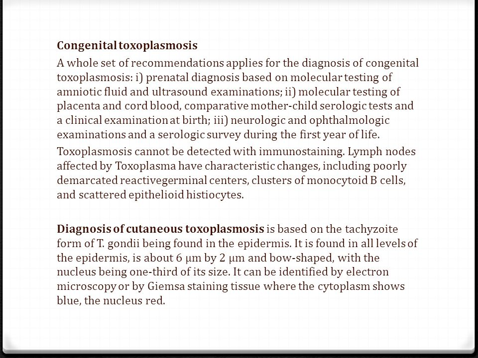 Congenital toxoplasmosis A whole set of recommendations applies for the diagnosis of congenital toxoplasmosis: i