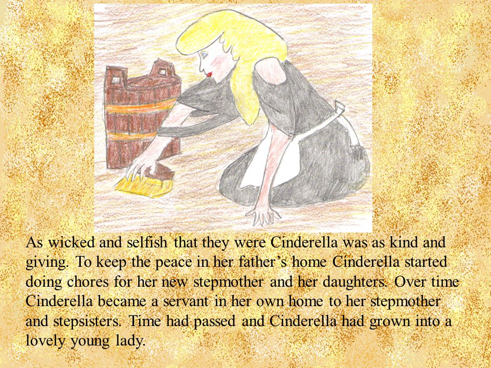 As wicked and selfish that they were Cinderella was as kind and giving