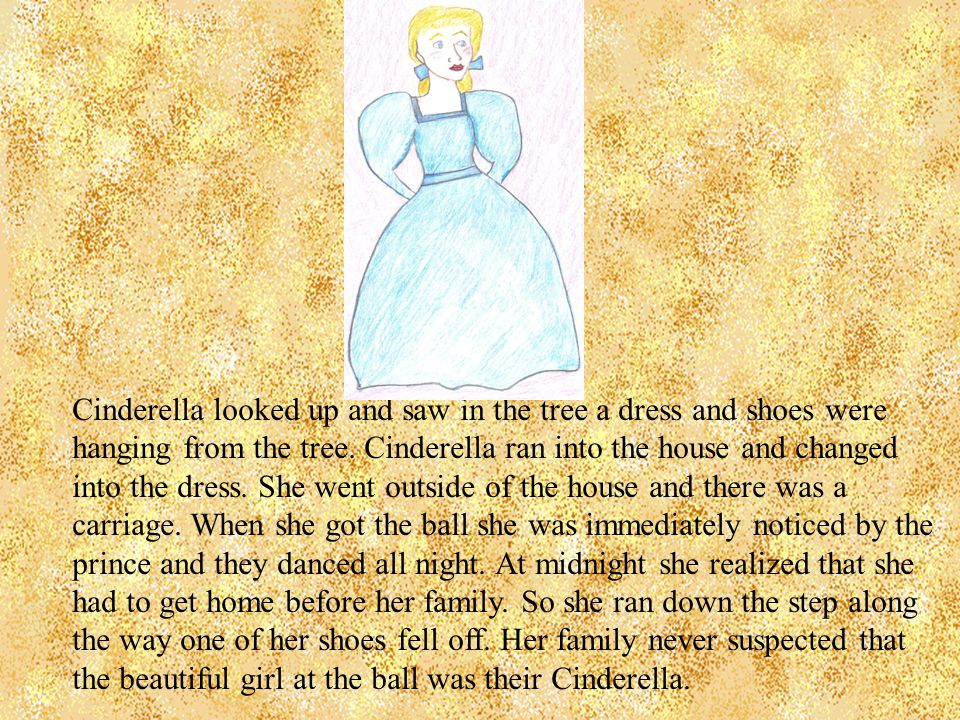 Cinderella looked up and saw in the tree a dress and shoes were hanging from the tree.