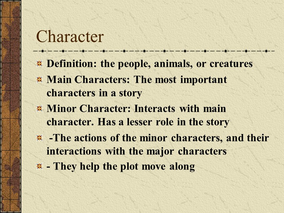 Character Definition: the people, animals, or creatures