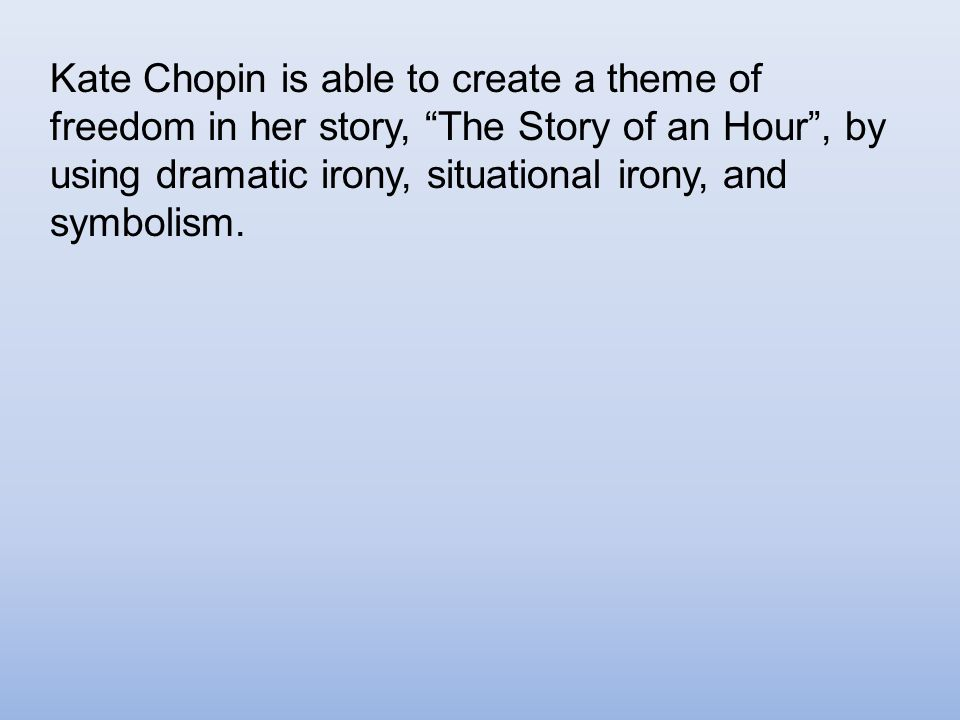 essays on kate chopins short stories Back in 1894, the american writer kate chopin wrote the short-story the story of an hour chopin, born o'flaherty, wasn't renowned as a writer during her time, but she has achieved recognition in the 20th century especially with her 1899 novel the awakening her stories about strong women have really been paid.