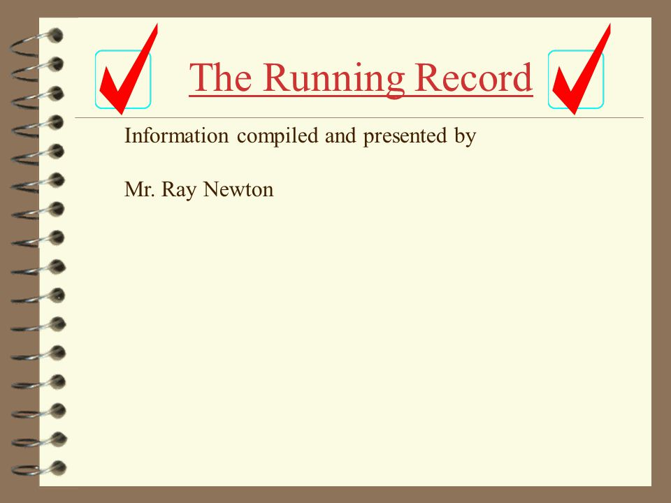The Running Record Information compiled and presented by