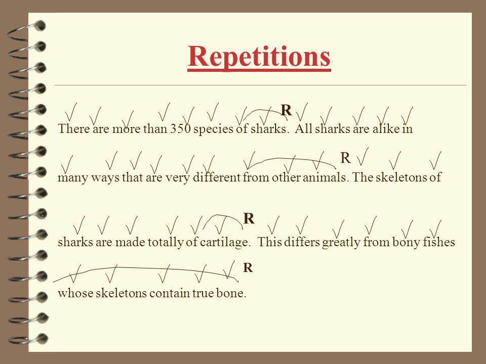 Repetitions R. There are more than 350 species of sharks. All sharks are alike in.