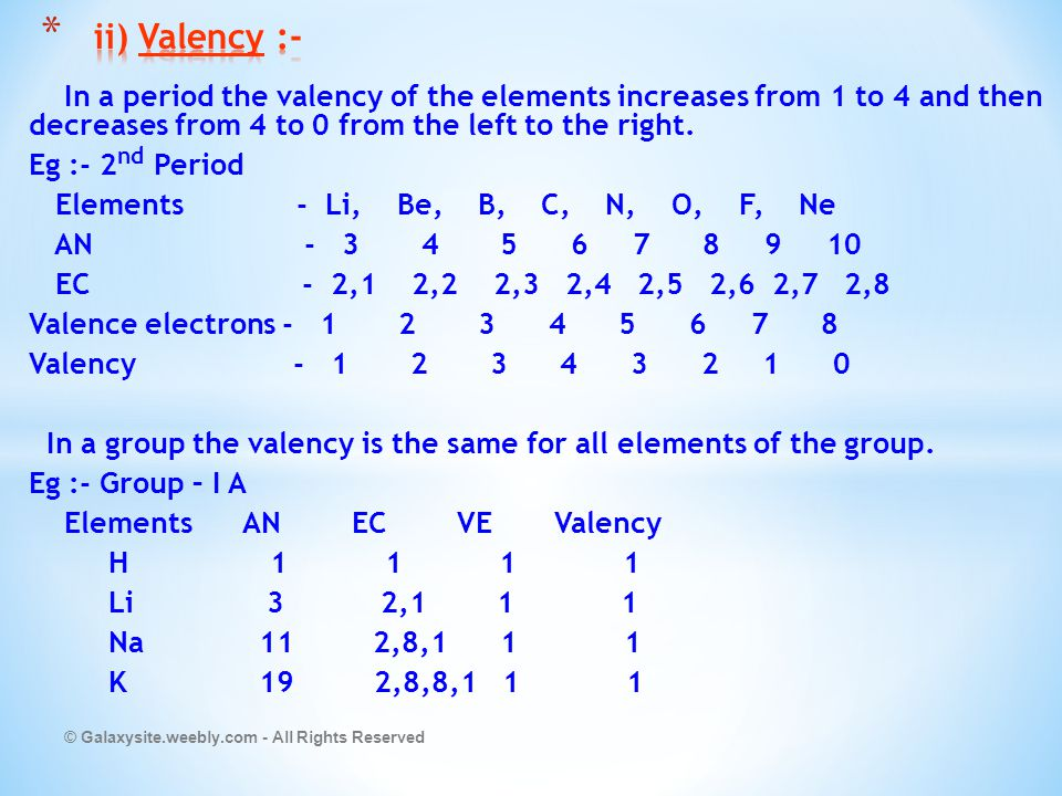 ii) Valency :- In a period the valency of the elements increases from 1 to 4 and then decreases from 4 to 0 from the left to the right.