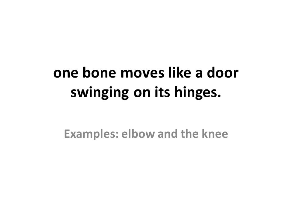 one bone moves like a door swinging on its hinges.