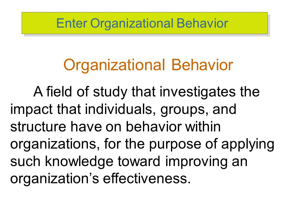 systematic study of organizational behavior After reading this chapter, you should be able to: 1-define organizational behavior (ob) explain the value to ob of systematic study identify the major behavioral science disciplines that contribute to ob.