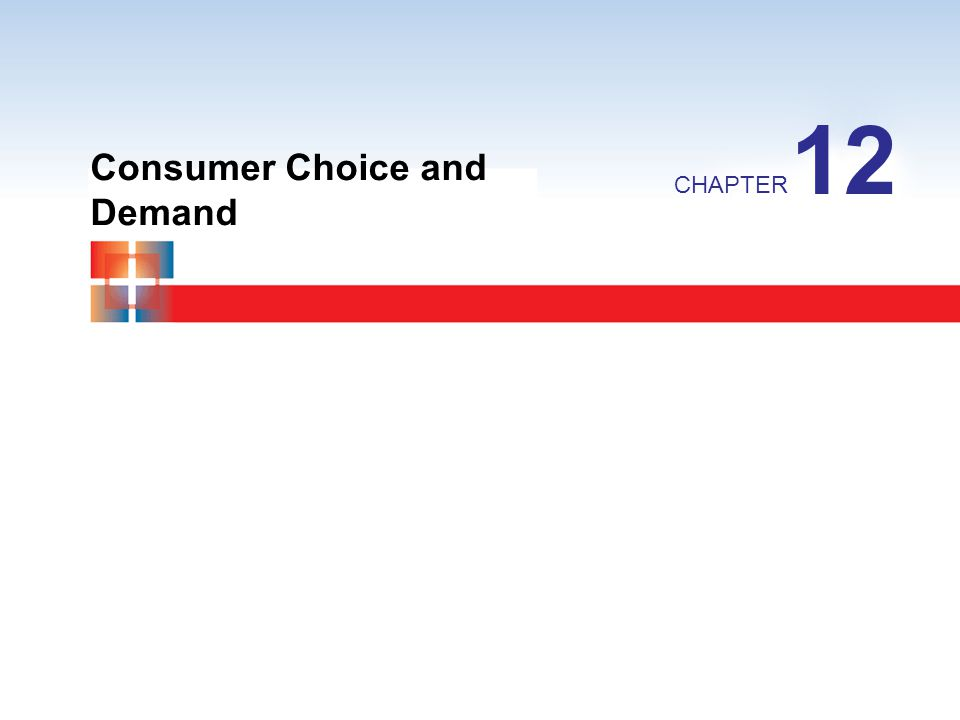 12 Consumer Choice and Demand