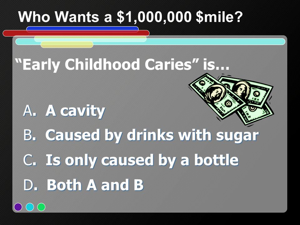 Early Childhood Caries is… A. A cavity