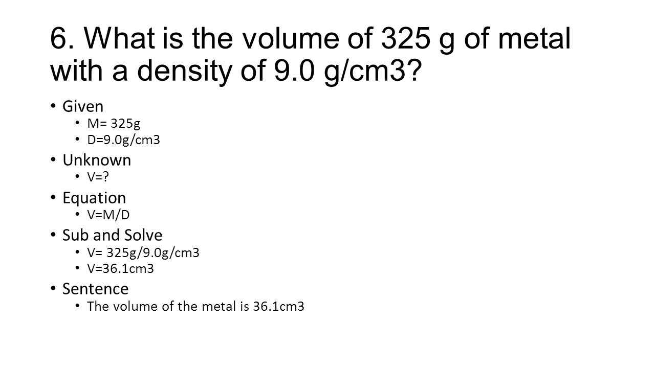 What is the volume of 325 g of metal with a density of 9.0