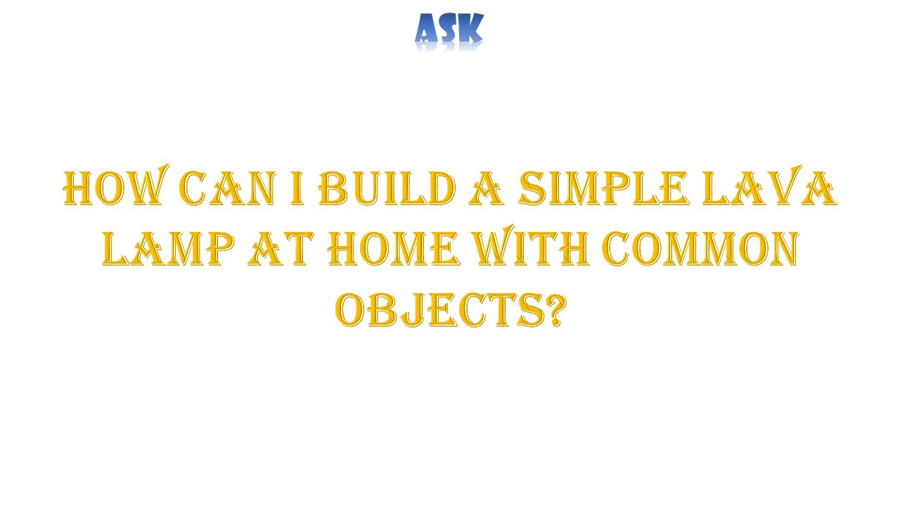 How can I build a simple lava lamp at home with common objects