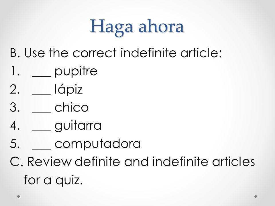 Haga ahora B. Use the correct indefinite article: ___ pupitre