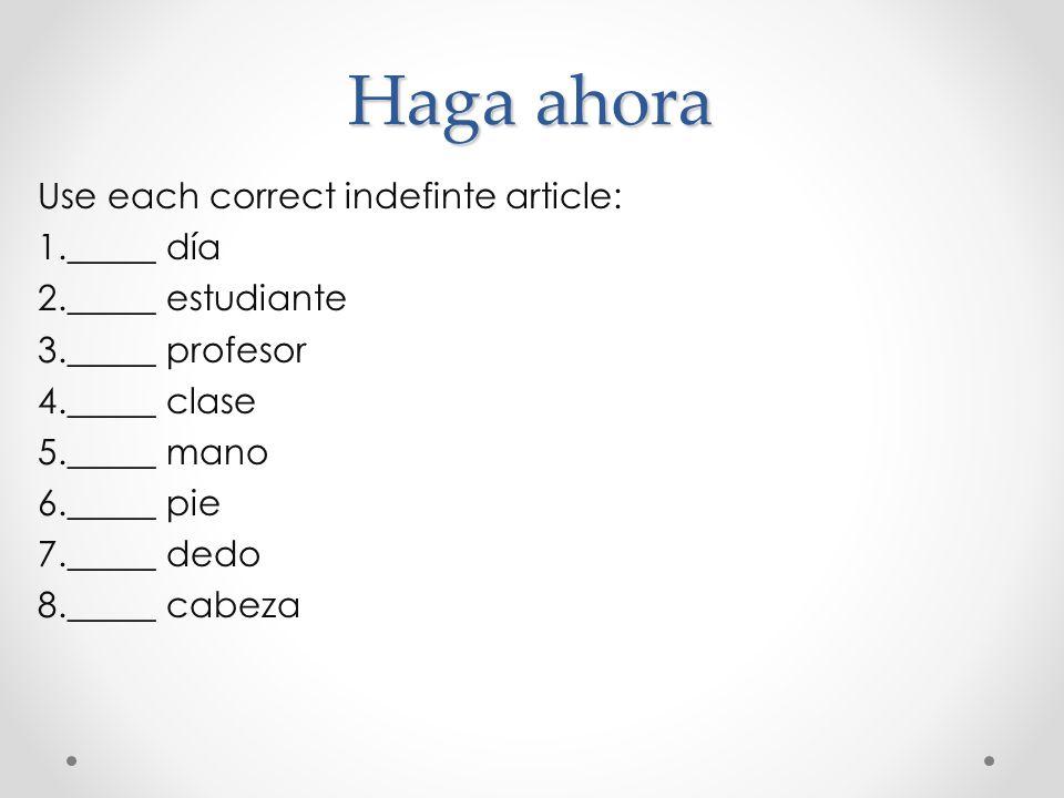 Haga ahora Use each correct indefinte article: _____ día