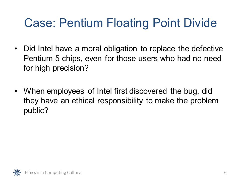 ethics in engineering intel pentium case Engineering ethics, case study examples, and an analysis and discussion of an assigned case study the presentation emphasizes the concept of a profession and the content of professional codes of ethics the case study exercise provides the opportunity to define professional obligations in context of engineering situations.