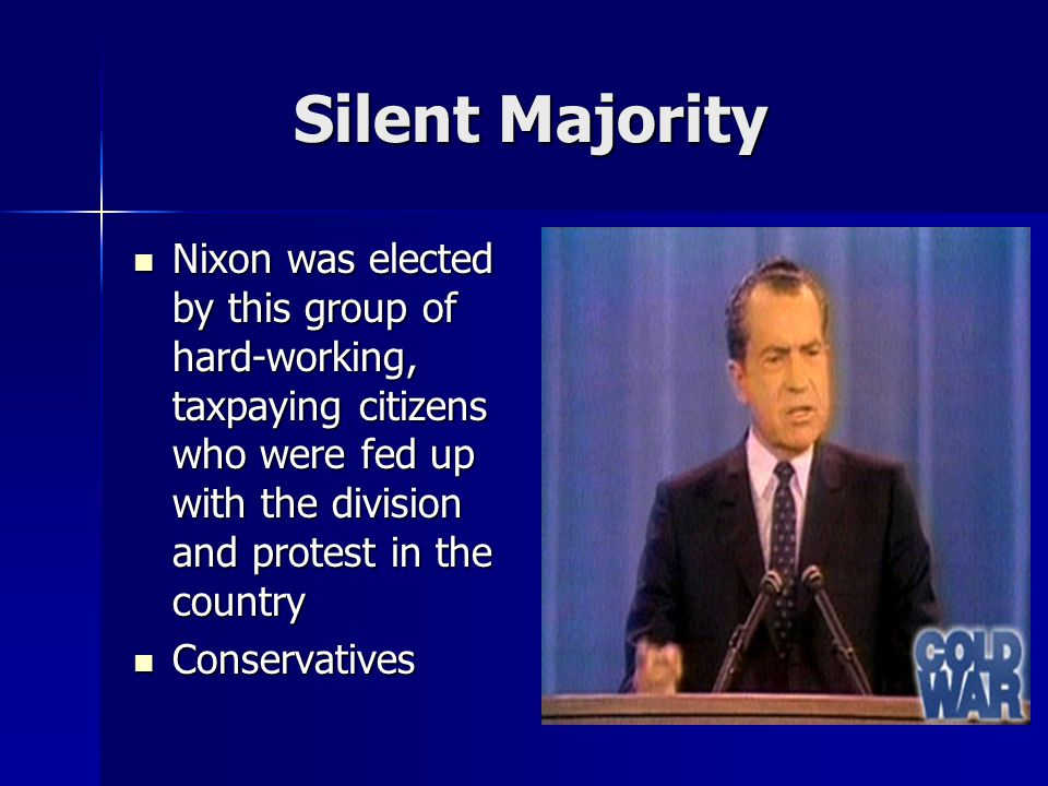 Silent Majority Nixon was elected by this group of hard-working, taxpaying citizens who