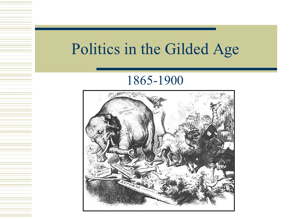 The status of politics during the gilded age