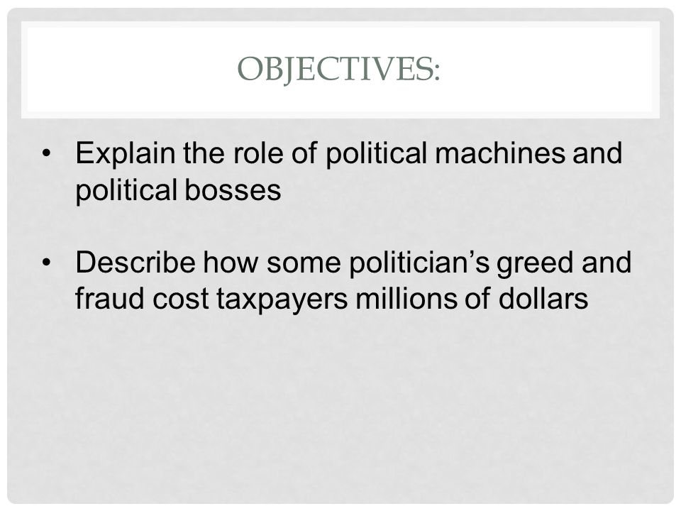 Objectives: Explain the role of political machines and political bosses.
