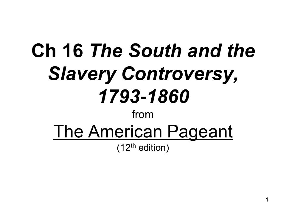 south and slave controversy from 1793 Slave resistance the demise of slavery  the demise of slavery   especially after the perfection of a cotton gin in 1793 added another great staple crop based.