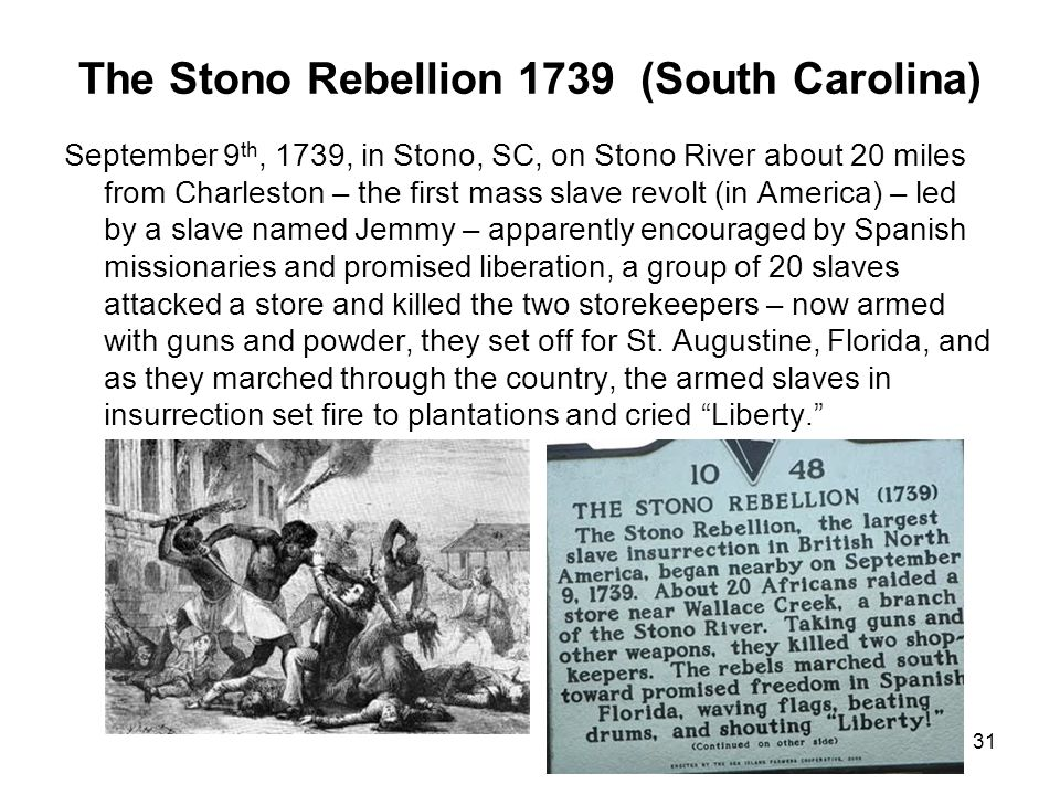the stono rebellion 1739 The stono rebellion (sometimes called cato's conspiracy or cato's rebellion) was a slave rebellion that began on 9 september 1739, in the colony of south carolinait was the largest slave uprising in the british mainland colonies, with 25 white people and 35 to 50 black people killed.